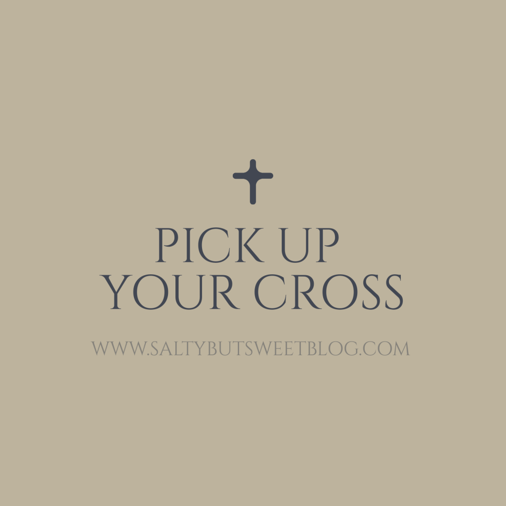 pick up your cross salty but sweet blog